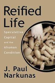Reified Life by J. Paul Narkunas