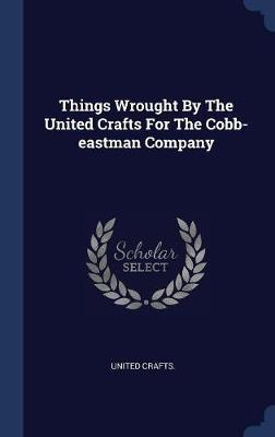 Things Wrought by the United Crafts for the Cobb-Eastman Company by United Crafts image