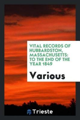 Vital Records of Hubbardston, Massachusetts, to the End of the Year 1849 by Various ~ image