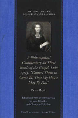 """Philosophical Commentary on These Words of the Gospel, Luke 14.23, """"Compel Them to Come in, That My House May be Full"""" by Pierre Bayle"""