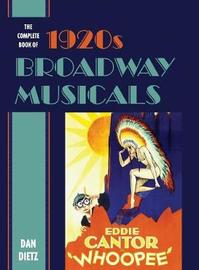 The Complete Book of 1920s Broadway Musicals by Dan Dietz