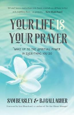 Your Life is Your Prayer by BJ Gallagher