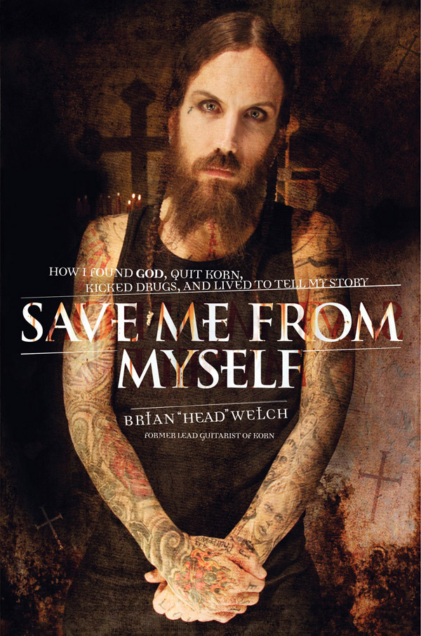 Save Me from Myself: How I Found God, Quit Korn, Kicked Drugs, and Lived to Tell My Story by Brian Welch image