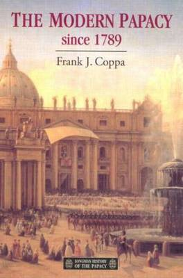 The Modern Papacy, 1798-1995 by Frank J. Coppa
