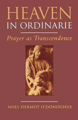 Heaven in Ordinarie by Noel Dermot O'Donoghue