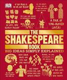 The Shakespeare Book: Big Ideas Simply Explained by Dorling Kindersley