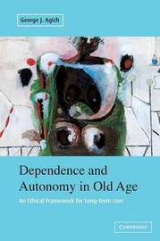 Dependence and Autonomy in Old Age by George J. Agich