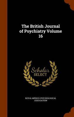 The British Journal of Psychiatry Volume 16 by Royal Medico-Psychological Association