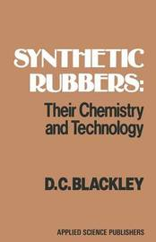 Synthetic Rubbers: Their Chemistry and Technology by D.C. Blackley