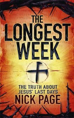 The Longest Week: What Really Happened During Jesus' Final Days by Nick Page