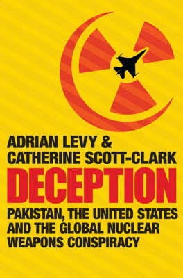 Deception: Pakistan, the United States and the Global Nuclear Weapons Conspiracy by Adrian Levy image