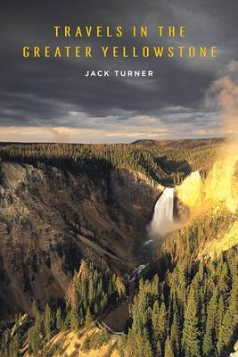 Travels in the Greater Yellowstone by Jack Turner image