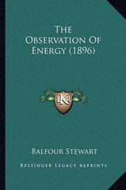 The Observation of Energy (1896) by Balfour Stewart