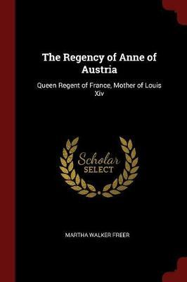 The Regency of Anne of Austria by Martha Walker Freer image