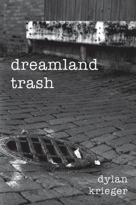 Dreamland Trash by Dylan Krieger