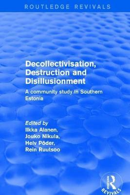 Decollectivisation, Destruction and Disillusionment by Ilkka Alanen