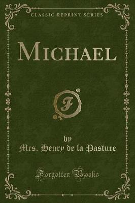 Michael (Classic Reprint) by Mrs Henry De La Pasture