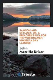 Samson and Shylock; Or, a Preacher's Plea for the Workingmen, Himself a Day Laborer by John Merritte Driver image