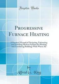 Progressive Furnace Heating by Alfred G. King image