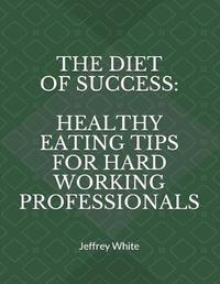 The Diet of Success by Jeffrey White