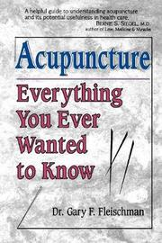 Everything You Ever Wanted to Know About Acupuncture by Gary F. Fleischman
