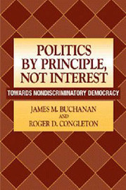 Politics by Principle, Not Interest by James M Buchanan