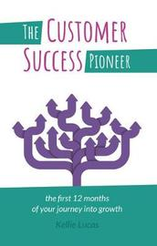 The Customer Success Pioneer by Kellie Lucas