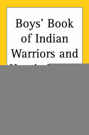 Boys' Book of Indian Warriors and Heroic Indian Women by Edwin L. Sabin