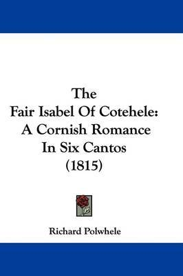 The Fair Isabel Of Cotehele: A Cornish Romance In Six Cantos (1815) by Richard Polwhele image