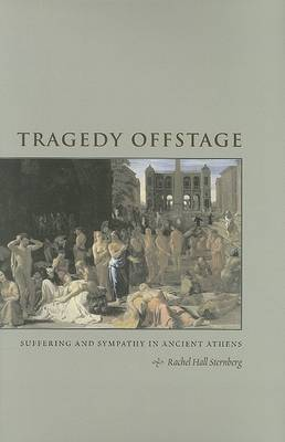 Tragedy Offstage: Suffering and Sympathy in Ancient Athens by Rachel Hall Sternberg image