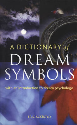 A Dictionary of Dream Symbols: With an Introduction to Dream Psychology by Eric Ackroyd