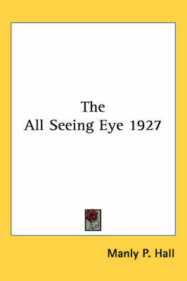 The All Seeing Eye 1927 by Manly P. Hall