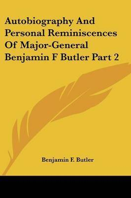 Autobiography and Personal Reminiscences of Major-General Benjamin F Butler Part 2 by Benjamin F. Butler
