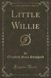 Little Willie (Classic Reprint) by Elizabeth Sara Sheppard