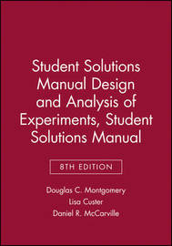 Student Solutions Manual Design and Analysis of Experiments, 8e Student Solutions Manual by Douglas C. Montgomery