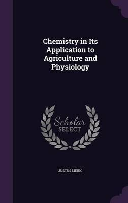 Chemistry in Its Application to Agriculture and Physiology by Justus Liebig image