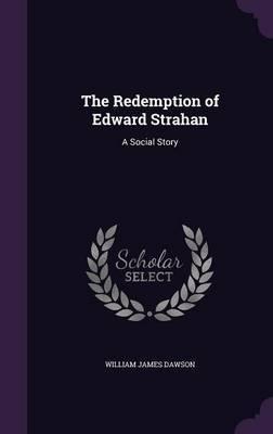 The Redemption of Edward Strahan by William James Dawson