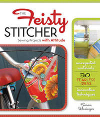 The Feisty Stitcher: Sewing Projects with Attitude by Susan Wasinger image