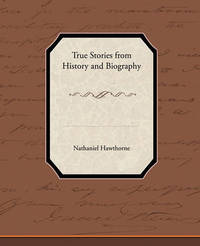 True Stories from History and Biography by Nathaniel Hawthorne