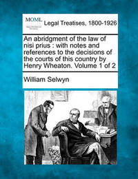 An Abridgment of the Law of Nisi Prius by William Selwyn