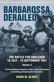Barbarossa Derailed: Volume 3 by David M Glantz