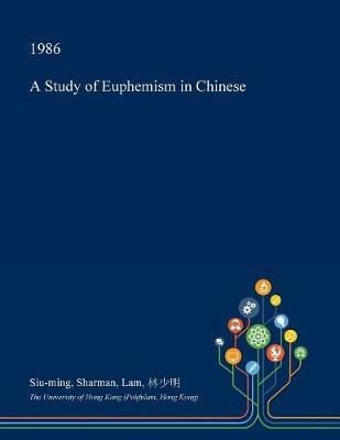 A Study of Euphemism in Chinese by Siu-Ming Sharman Lam image