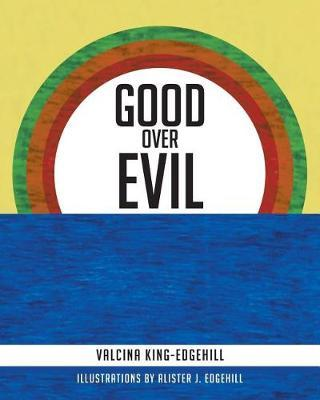 Good Over Evil by Valcina King-Edgehill