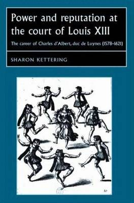 Power and Reputation at the Court of Louis XIII by Sharon Kettering
