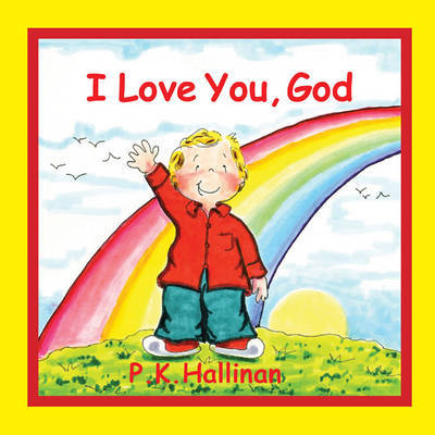 I Love You, God by P.K. Hallinan