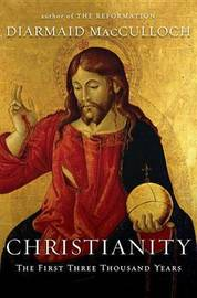 Christianity: The First Three Thousand Years by Professor Diarmaid MacCulloch (University of Bristol University of Oxford, UK University of Oxford, UK University of Oxford, UK University of Oxford, image