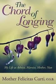 The Chord of Longing by O S B Mother Felicitas Curti