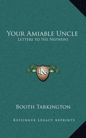 Your Amiable Uncle: Letters to His Nephews by Booth Tarkington