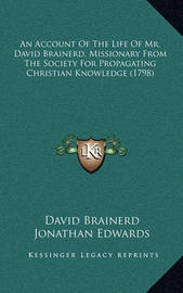 An Account of the Life of Mr. David Brainerd, Missionary from the Society for Propagating Christian Knowledge (1798) by David Brainerd