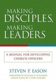 Making Disciples, Making Leaders by Steven P Eason